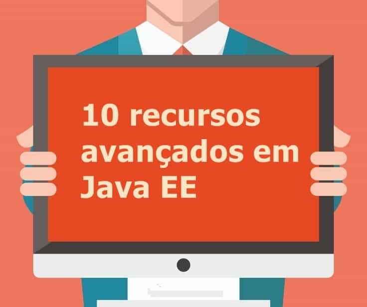 10 Recursos avançados em Java EE