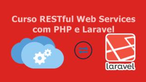 Curso RESTful Web Services com PHP e Laravel