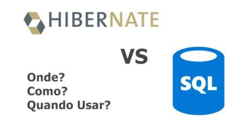 Sql x Hibernate – quando como e onde usar?
